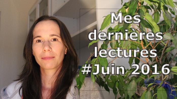 VIDEO - Mes dernières lectures #Juin 2016