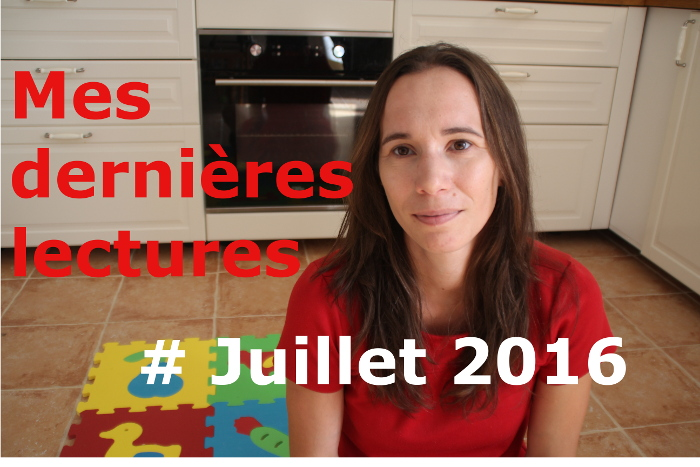 VIDEO - Mes dernières lectures #Juillet 2016