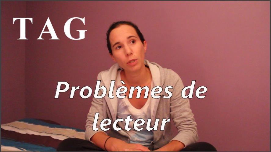 VIDEO - TAG : Problèmes de lecteur