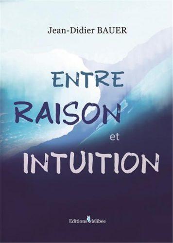 Entre raison et intuition, Jean-Didier Bauer
