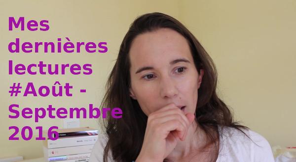 VIDEO - Mes dernières lectures #Août-Septembre 2016